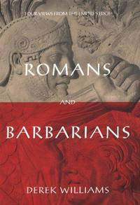 Romans and Barbarians : Four Views from the Empire's Edge 1st Century AD