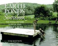 Earth Ponds Sourcebook: The Pond Owner's Manual and Resource Guide