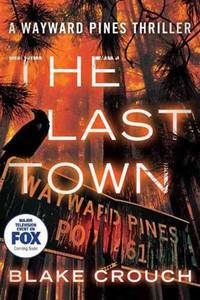 The Last Town ( A Wayward Pines Thriller) by  Blake Crouch - Paperback - Signed - 2014 - from Voyageur Book Shop (SKU: 008250)