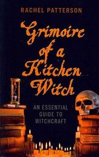 GRIMOIRE OF A KITCHEN WITCH: An Essential Guide To Witchcraft