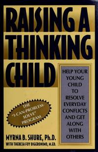 Raising a Thinking Child: Help Your Young Child Resolve Everyday Conflicts and Get Along With Others