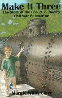 Make It Three: The Story of the Css H.L. Hunley Civil War Submarine