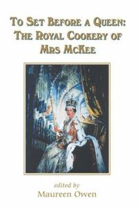 To Set Before a Queen:  The Royal Cookery of Mrs. McKee