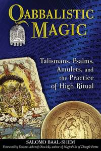 QABBALISTIC MAGIC: Talismans, Psalms, Amulets & The Practice Of High Ritual