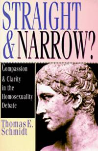 Straight & Narrow?: Compassion & Clarity in the Homosexuality Debate by Thomas E. Schmidt - Paperback - 1st Edition - 1995 - from ThatBookGuy and Biblio.com