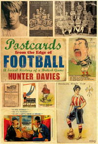 Postcards from the Edge of Football: A Social History of a British Game by  Hunter Davies  - Hardcover  - 2010-12-01  - from Mediaoutletdeal1 (SKU: 1845965582_used)