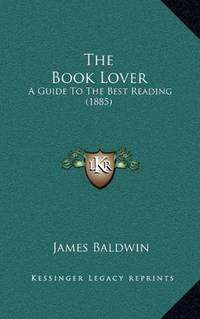 image of The Book Lover: A Guide To The Best Reading (1885)
