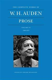 The Complete Works of W. H. Auden, Volume VI: Prose: 1969-1973