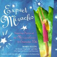 Expect Miracles. Inspiring Stories of the Miraculous in Everyday Life