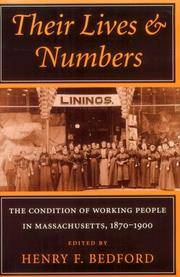 THEIR LIVES AND NUMBERS: THE CONDITION OF WORKING PEOPLE IN MASSACHUSETTS, 1870-1900