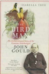The Ruling Passion of John Gould - a Biography of the Bird Man