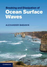 Breaking and Dissipation of Ocean Surface Waves by  Alexander Babanin - First Edition - 2011 - from Prior Books (SKU: 119551)