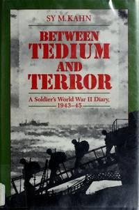Between Tedium and Terror: A Soldier's World War II Diary, 1943-45 Kahn, Sy M