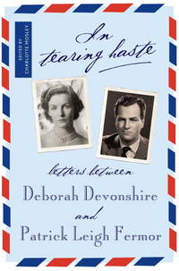In Tearing Haste: Letters between Deborah Devonshire and Patrick Leigh Fermor by Fermor, Patrick Leigh