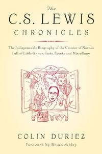 The C.S. Lewis Chronicles: The Indispensible Biography of the Creator of Narnia. Full of...