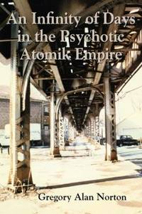 An Infinity of Days in the Psychotic Atomic Empire -- Advanced review Copy