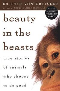 image of Beauty in the Beasts: True Stories of Animals Who Choose to Do Good (reprint)