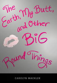 The Earth, My Butt, and Other Big Round Things (Teen's Top 10 (Awards)) by  Carolyn Mackler - 1st Edition - 2003 - from Noosa Book Shop (SKU: ABE-1592014765052)
