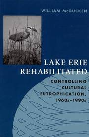LAKE ERIE REHABILITATED: Controlling Cultural Eutrophication, 1960 -1990s