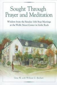 Sought Through Prayer and Meditation: Wisdom from the Sunday 11th Step Meetings at the Wolfe...