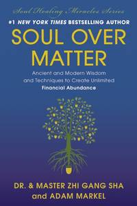 SOUL OVER MATTER: Ancient & Modern Wisdom & Techniques To Create Unlimited Financial Abundance (H)