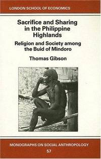 Sacrifice and Sharing in the Philippine Highlands: Religion and Society Among the Buid of Mindoro...
