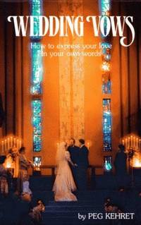 Wedding Vows : How To Express Your Love In Your Own Words by  Peg Kehret - Paperback - 1989 - from Squirreled Away Books and Biblio.com