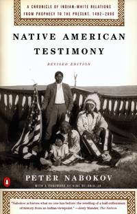 Native American Testimony: A Chronicle of Indian-White Relations from Prophecy to the Present,...