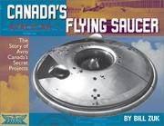 Canada's Flying Saucer : The Story of Avro Canada's Secret Projects by  Bill Zuk - Paperback - 2001 - from Popeks Books, IOBA and Biblio.com