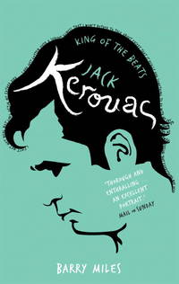Jack Kerouac: King of The Beats by Barry Miles - May 2011