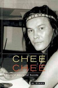image of Chee Chee: A Study of Aboriginal Suicide (Volume 39) (McGill-Queen's Native and Northern Series)