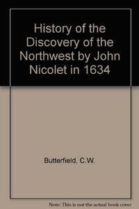 History of the Discovery of the Northwest by John Nicolet in 1634 by C.W. Butterfield - Hardcover - September 1969 - from Dunaway Books (SKU: 101127)