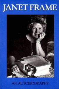 Janet Frame: An Autobiography. (3 volumes in 1: To the Is-land; An Angel at My Table; The Envoy...