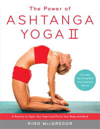 The Power of Ashtanga Yoga II (A Practice to Open Your Heart and Purify Your Body and Mind)