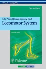 Color Atlas and Textbook of Human Anatomy, Volume 1: Locomotor System