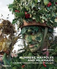 Mummers, Maypoles and Milkmaids: A Journey Through the English Ritual Year by Sara Hannant - Hardcover - 2011-11 - from Upper Village Books and Biblio.com