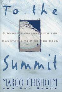 To the Summit: A Woman's Journey into the Mountains to Find Her Soul