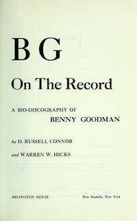 B G on the Record : a bio-Discography of Benny Goodman by  Warrren W  D. Russell and Hicks - Hardcover - 1978 - from Manchester By the Book and Biblio.com