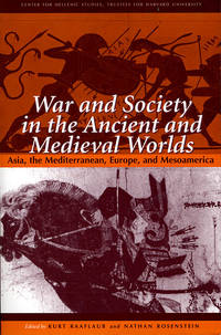 War and Society in the Ancient and Medieval Worlds - Asia, The Mediterranean, Europe, and...
