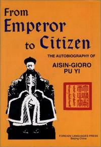 From Emperor to Citizen: The Autobiography of Aisin-Gioro Pu Yi (2 Volumes)