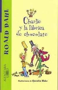 Charlie y la fabrica de chocolate (Charlie and the Chocolate Factory) (Alfaguara) (Spanish Edition)