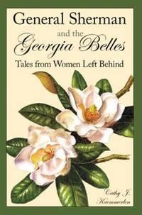 General Sherman and the Georgia Belles: Tales from Women Left Behind [Paperback] Kaemmerlen, Cathy J