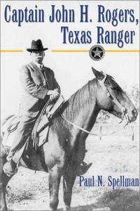 CAPTAIN JOHN H. ROGERS, TEXAS RANGER.