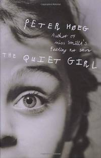 THE QUIET GIRL. by  PETER: HOEG** - UK,8vo HB+dw/dj,1st edn. - from R. J. A. PAXTON-DENNY. (SKU: rja615216)