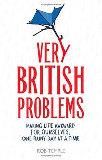 Very British Problems: Making Life Awkward for Ourselves, One Rainy Day at a Time by  R Temple - Hardcover - 2014 - from Anybook Ltd (SKU: 7049332)