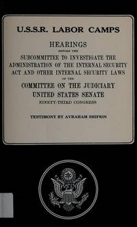 U.S.S.R. Labor Camps: Hearings before the Subcommittee to Investigate the Administration of the...