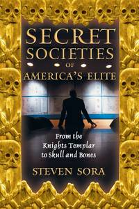 Secret Societies of America's Elite From the Knights Templar to Skull and Bones by Steven Sora - Paperback - First American Edition - February 24, 2003 - from Three Geese In Flight Celtic Books and Biblio.com