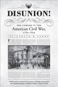 Disunion!: The Coming of the American Civil War, 1789-1859 (Littlefield History of the Civil War Era)