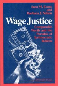 WAGE JUSTICE: COMPARABLE WORTH AND THE PARADOX OF TECHNOCRATIC REFORM (WOMEN IN CULTURE &...
