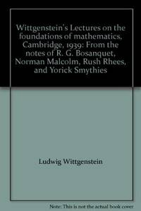 Wittgenstein's Lectures on the Foundations of Mathematics Cambridge, 1939. From the Notes of R.G. Bosanquet, Norman Malcolm, Rush Rhees, and Yorick Smythies